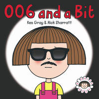 006 and a Bit by Kes Gray, Nick Sharratt
