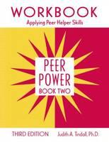 Peer Power Workbook : Applying Peer Helper Skills by Judith A. Tindall