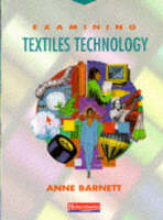 Examining Textiles Technology Student Book by Anne Barnett