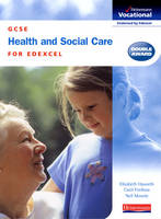 GCSE Health & Social Care Edexcel Student Book by Elizabeth Haworth, Carol Forshaw