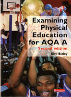 Examining Physical Education for AQA A Student Book by Kirk Bizley