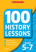 100 History Lessons Ages 5-7 by Pat Hoodless, Paul Bowen