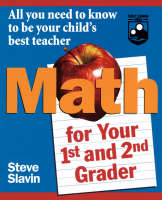 Math for Your First and Second Grader All You Need to Know to Be Your Child's Best Teacher by Steve Slavin