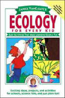 Janice VanCleave's Ecology for Every Kid Easy Activities That Make Learning Science Fun by Janice VanCleave
