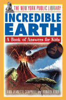 The Incredible Earth A Book of Answers for Kids by The New York Public Library, Ann-Jeanette Campbell, Ronald Rood