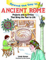 Spend the Day in Ancient Rome Projects and Activities That Bring the Past to Life by Linda Honan, Ellen Kosmer