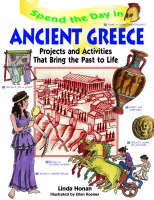 Spend the Day in Ancient Greece Projects and Activities That Bring the Past to Life by Linda Honan