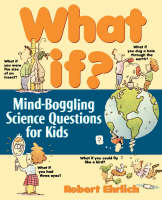 What If? Mind-boggling Science Questions for Kids by Robert Ehrlich