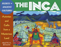 The Inca Activities and Crafts from a Mysterious Land by Arlette N. Braman