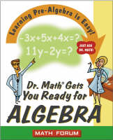 Dr. Math Gets You Ready for Algebra Learning Pre-algebra is Easy! Just Ask Dr.Math by The Math Forum