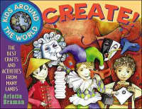 Kids Around the World Create! The Best Crafts and Activities from Many Lands by Arlette N. Braman