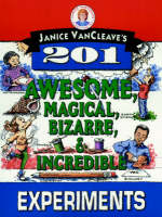 Janice VanCleave's 201 Awesome, Magical, Bizarre and Incredible Experiments by Janice VanCleave