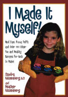 I Made it Myself! Mud Cups, Pizza Puffs, and Over 100 Other Fun and Healthy Recipes for Kids to Make by Sandra K. Nissenberg, Heather Nissenberg