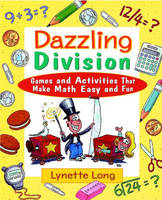 Dazzling Division Games and Activities That Make Math Easy and Fun by Lynette Long