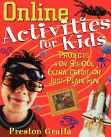 Online Activities for Kids Projects for School, Extra Credit or Just Plain Fun by Preston Gralla