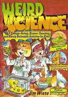 Weird Science 40 Strange-acting, Bizarre-looking, and Barely Believable Activities for Kids by Jim Wiese