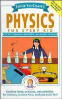 Physics for Every Kid 101 Easy Experiments in Motion, Heat, Light, Machines and Sound by Janice VanCleave