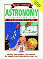 Astronomy for Every Kid 101 Experiments That Really Work by Janice VanCleave