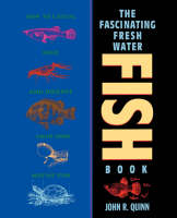 The Fascinating Freshwater Fish Book How to Catch, Keep and Observe Your Own Native Fish by John R. Quinn