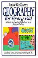 Janice VanCleave's Geography for Every Kid Easy Activities That Make Learning Geography Fun by Janice VanCleave