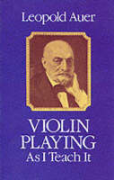 Violin Playing as I Teach it by Leopold Auer