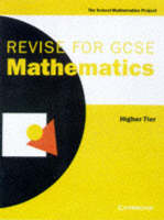 Revise for GCSE Mathematics Higher Tier Higher Tier/Home Study by School Mathematics Project