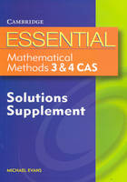 Essential Mathematical Methods CAS 3 and 4 Solutions Supplement by Michael Evans