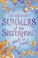 Summers of the Sisterhood Girls in Pants by Ann Brashares