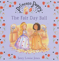 Princess Poppy The Fair Day Ball by Janey Louise Jones