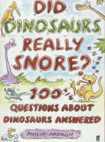 Did Dinosaurs Really Snore? 100 and a Half Dinosaur Questions Answered by Philip Ardagh