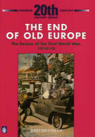 The End of Old Europe The Causes of the First World War, 1914-18 by Josh Brooman
