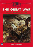 The Great War The First World War 1914-18 by Josh Brooman