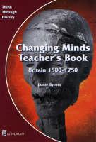 Changing Minds Britain 1500-1750 Teacher's Book Teacher's Book by Jamie Byrom
