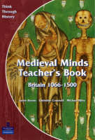 Medieval Minds Teacher's Book Britain 1066-1500 by Jamie Byrom, Christine Counsell, Michael Riley