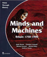 Minds and Machines Britain 1750 to 1900 Pupil's Book by Jamie Byrom, Christine Counsell, Michael Riley, Mike Gorman