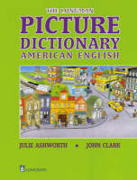 Longman Picture Dictionary American English by Julie Ashworth, John Clark