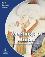 Meeting of Minds Islamic Encounters c.570 to 1750 Pupil's Book by Christine Counsell, Jamie Byrom, Michael Riley