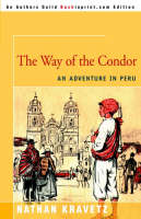 The Way of the Condor An Adventure in Peru by Nathan Kravetz