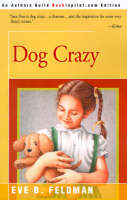 Dog Crazy by Eve B Feldman