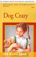 Dog Crazy by Eve B Feldman