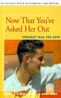 Now That You've Asked Her Out Straight Talk for Guys by Gary Hunt, Angela Elwell Hunt