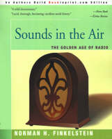 Sounds in the Air The Golden Age of Radio by Norman H Finkelstein