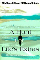 A Hunt for Life's Extras The Story of Archibald Rutledge by Idella Bodie