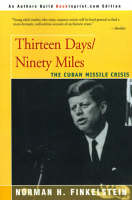 Thirteen Days/Ninety Miles The Cuban Missile Crisis by Norman H Finkelstein