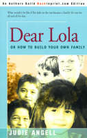 Dear Lola Or How to Build Your Own Family by Judie Angell