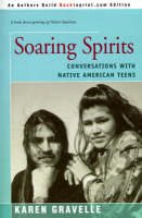 Soaring Spirits Conversations with Native American Teens by Karen, Ph.D. Gravelle