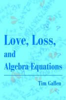 Love, Loss, and Algebra Equations by Tim Gallen, Gary Mangin