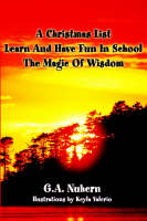 A Christmas List Learn and Have Fun in School and the Magic of Wisdom by G a Nuhern