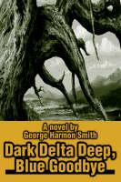 Dark Delta Deep, Blue Goodbye by George Harmon Smith