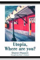 Utopia, Where Are You? by Sharon Rhyason